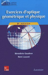 Exercices d'optique géométrique et physique 2e édition chez Lavoisier. A la BU : 535.32 GAU http://catalogue.univ-lille1.fr/F/?func=find-b&find_code=SYS&adjacent=N&local_base=LIL01&request=000618948
