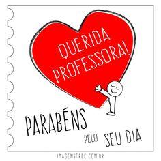 DIA DO PROFESSOR - Parabéns pelo Dia do Professor. Mensagem, ilustrações e imagens do Dia do Professor AQUI-> imagensfree.com.br