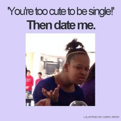 'You're too cute to be single!'