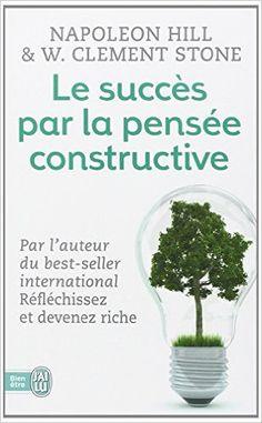 Amazon.fr - Le succès par la pensée constructive - Napoleon Hill, W. Clement Stone - Livres