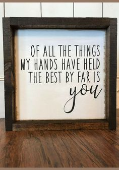 Of All The Things My Hands Have Held the Best By Far is You! Love decor, Bedroom decor, Nursery decor, Nursery sign, Kids bedroom decor, Farmhouse sign, Farmhouse decor, home decor, Rustic decor, Rustic sign,Farmhouse Style Framed Wood Sign #ad