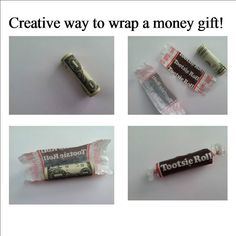 Wrap money in a tootsie roll wrapper for a present! Too cute!
