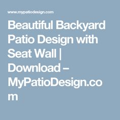 Beautiful Backyard Patio Design with Seat Wall | Download – MyPatioDesign.com