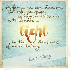 """Post # 36.  Gaze and enjoy this quote from Carl Jung and Kindle the flame.  Here we are with another, Christian Koan...""""You are the light of the World!""""  The Spotify is an 8 minute guided meditation on being; """"The Light of The World"""" from Course in Miracles.  Below find a short video by Brian Swimme.  There is also an article from Yes magazine to read when you have the time."""