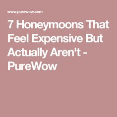 7 Honeymoons That Feel Expensive But Actually Aren't - PureWow