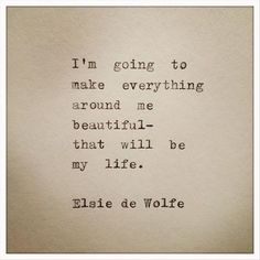 Elsie de Wolfe Hand Typed Typewriter Quote by farmnflea on Etsy on imgfave Elsie De Wolfe, Pretty Words, Beautiful Words, Cool Words, Beautiful Life Quotes, Beautiful Flowers, Great Quotes, Quotes To Live By, Inspirational Quotes