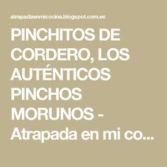 PINCHITOS DE CORDERO, LOS AUTÉNTICOS PINCHOS MORUNOS - Atrapada en mi cocina