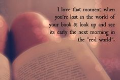 the moment a book takes you away from the real world ... priceless :)
