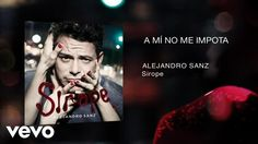 Alejandro Sanz - A Mí No Me Importa (Audio)