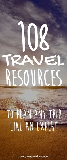 108 Travel Resources to plan any trip like an expert