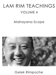 Lam Rim Teachings Vol 4  Volume 4 features the great scope, the Mahayana and introduces various methods to attain bodhimind, the ultimate, unlimited, unconditional love and compassion and strengthen it with the practices of Mind Training and the six compassionate activities.