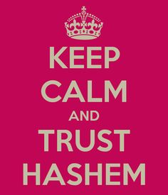 KEEP CALM AND TRUST HASHEM
