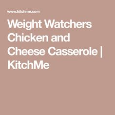 Weight Watchers Chicken and Cheese Casserole   KitchMe