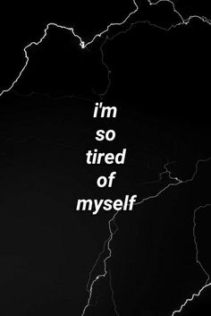 I'm so tired of myself /// Tired - Rollins Band