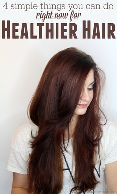 4 Simple Tips for Healthier Hair Right Now .Healthy hair care is important on a regular basis.