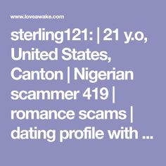 sterling121:  | 21 y.o, United States, Canton | Nigerian scammer 419 | romance scams | dating profile with fake picture