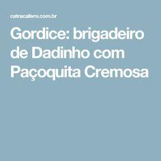 Gordice: brigadeiro de Dadinho com Paçoquita Cremosa