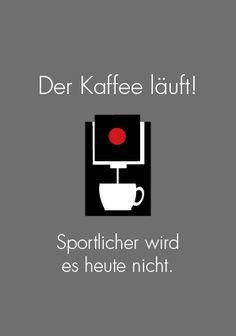 Spruch / Statement für Arbeit: Der Kaffee läuft! Sportlicher wird es heute nicht.