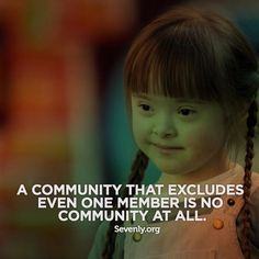 A community that excludes even one member is no community at all.
