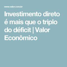 Investimento direto é mais que o triplo do déficit | Valor Econômico