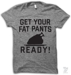 Get your fat pants ready! It's Thanksgiving and Holiday time!