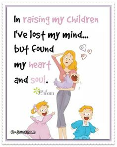 In raising my children Ive lost my mindbut found my heart and soul - Single Mom Funny - Ideas of Single Mom Funny - In raising my children Ive lost my mindbut found my heart and soul. If youre looking for awesome motherhood quotes join us on Joy of Mom! Mommy Quotes, Son Quotes, Mother Quotes, Family Quotes, Funny Quotes, Mom Quotes From Daughter, To My Daughter, Daughters, Divorce