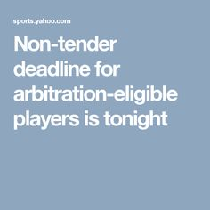 Non-tender deadline for arbitration-eligible players is tonight