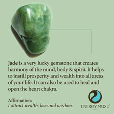 Jade: Creates Harmony of Mind, Body & Spirit. Useful for Prosperity, Wealth, and Healing