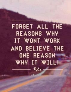 Forget all the reasons why it wont work and believe the one reason why it will! | Anonymous ART of Revolution