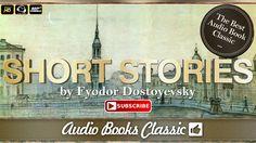 Audiobook: Short Stories by Fyodor Dostoyevsky. This is a collection of short stories by Fyodor Dostoevsky, the Russian novelist and short story writer. 01. ...