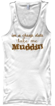 womens mudding tank. 14 $ I thought of you @Ashley Walters Hasz ;) haha