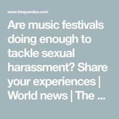 Are music festivals doing enough to tackle sexual harassment? Share your experiences | World news | The Guardian