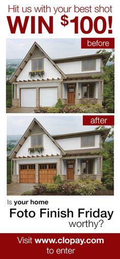 If your home is turning heads thanks to a Clopay garage door or entry door makeover, e-mail us before and after images for a chance to be featured on our Foto-Finish Friday boards and win $. Visit the contest page on the Clopay website for complete details and official rules at http://www.clopaydoor.com/foto-finish-friday.aspx.