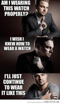 Leonardo DiCaprio has watch issues…never gonna win an Oscar for this performance....