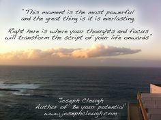 This moment is the most powerful.  JC