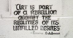 art is part of a rebellion against the realities of its unfilled desires | emma goldman