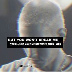 You'll just make me strong than I was. #Eminem #StrongerthanIWas