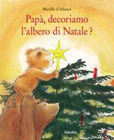 Mireille d'Allancè, Papà decoriamo l'albero di Natale?, Babalibri