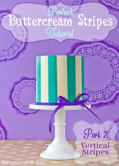 Perfect Buttercream Stripes Cake Tutorial Part Two ~ Vertical Stripes {Sweetness and Bite}