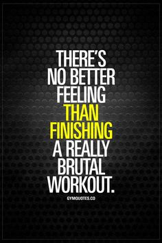 There's no better feeling than finishing a really brutal workout. That feeling when you've gone through a truly hard and brutal workout. That's probably the BEST feeling in the world! www.gymquotes.co