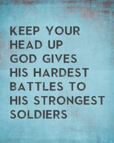 God gives his toughest battles to his strongest soldiers. #keep #fighting #inspiration