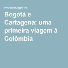 Bogotá e Cartagena: uma primeira viagem à Colômbia