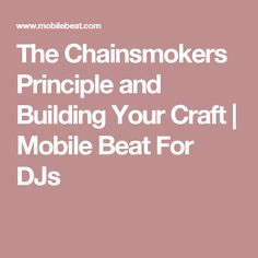 The Chainsmokers Principle and Building Your Craft | Mobile Beat For DJs
