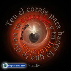 Ten el coraje para hacer lo que te dicen tu corazón y tu intuición. Steve Jobs. http://selvv.com/intuicion/ #Selvv
