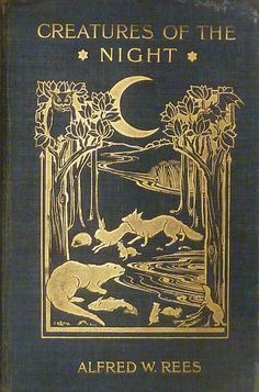 Creatures of the Night Creates of the Night // Vintage / Art Nouveau Book Cover of a forest scene complete with fox, owl, rabbit, otter, and other woodland animals in the woods with a moon over head. Gold on fabric Best Book Covers, Vintage Book Covers, Beautiful Book Covers, Book Cover Art, Book Cover Design, Vintage Books, Book Art, Vintage Art, Vintage Ideas