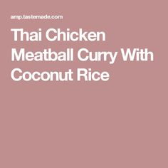 Thai Chicken Meatball Curry With Coconut Rice