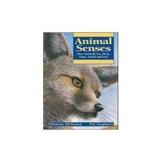 Animal Senses: How Animals See, Hear, Taste, Smell and Feel