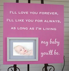 I'll love you forever, I'll like you always, as long as I'm living my baby you'll be. Wood Picture Frame 18x18 by Frameyourstory