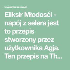 Eliksir Młodosći - napój z selera jest to przepis stworzony przez użytkownika Agja. Ten przepis na Thermomix<sup>®</sup> znajdziesz w kategorii Napoje na www.przepisownia.pl, społeczności Thermomix<sup>®</sup>.