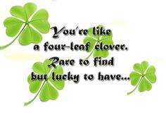 """Awesome Clover Quote - """"You're like a four-leaf clover. Rare to find but lucky to have. Love Poems And Quotes, Sweet Love Quotes, Irish Quotes, Pretty Quotes, Love Is Sweet, Four Leaf Clover Tattoo, Clover Tattoos, Irish Eyes Are Smiling, Self Esteem"""